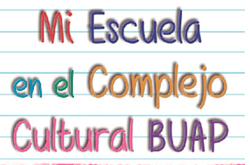 """Presentan """"Mi Escuela en el Complejo Cultural BUAP"""""""